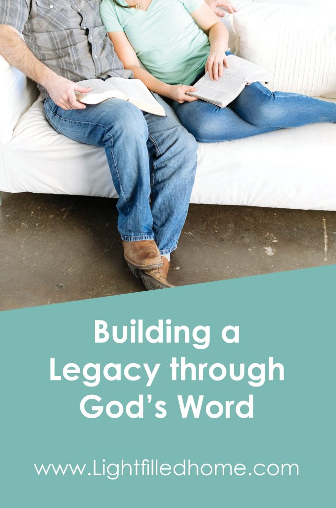 Building a legacy through God's Word | lightfilledhome.com